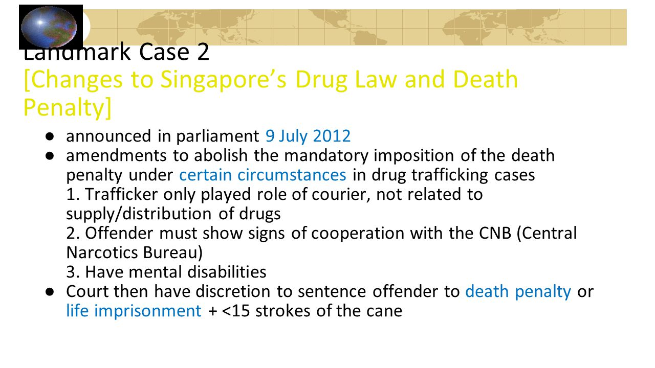 Landmark Case 2 [Changes to Singapore's Drug Law and Death Penalty]